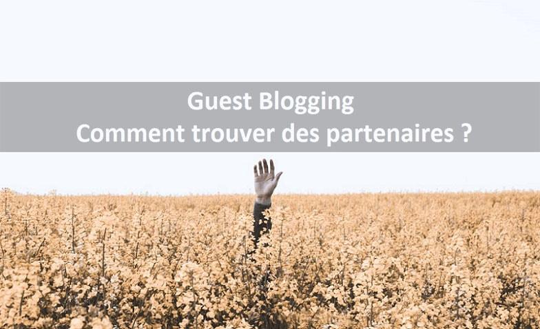 Comment chercher des partenaires Guest Blogging? → 6 secrets révélés!